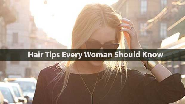 Hair Tips Every Woman Should Know