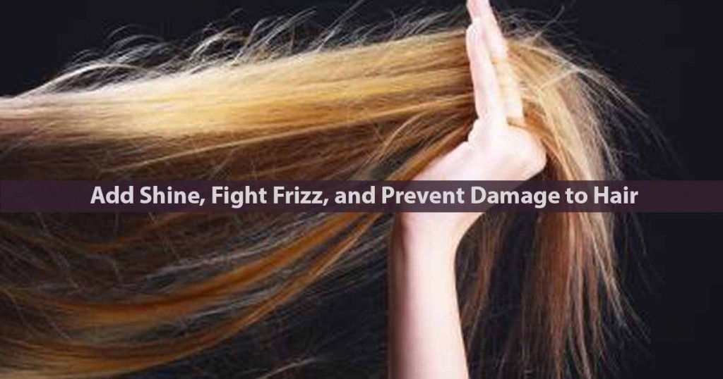 Add Shine, Fight Frizz, and Prevent Damage to Hair