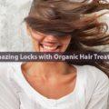 Get Amazing Locks with Organic Hair Treatments