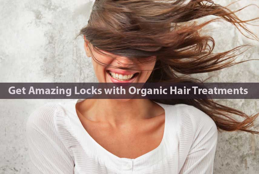 Get Amazing Locks with Organic Hair Treatments